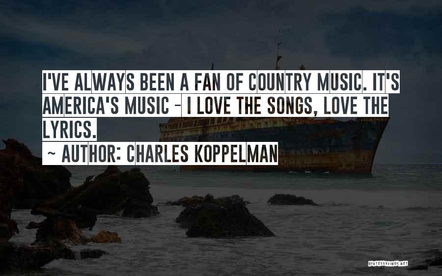 Best Country Songs Quotes By Charles Koppelman