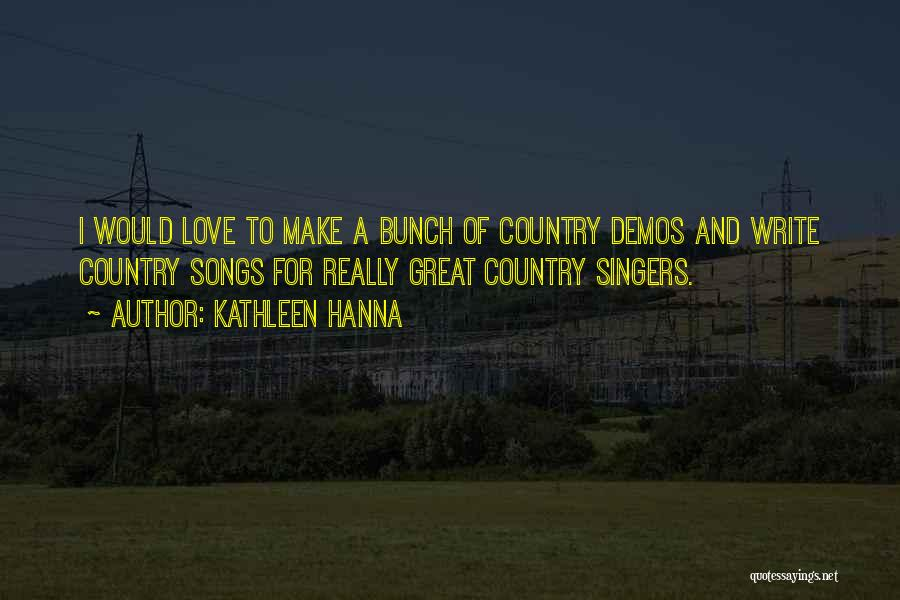 Best Country Songs Quotes By Kathleen Hanna