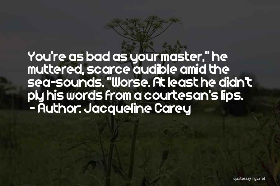 Best Courtesan Quotes By Jacqueline Carey