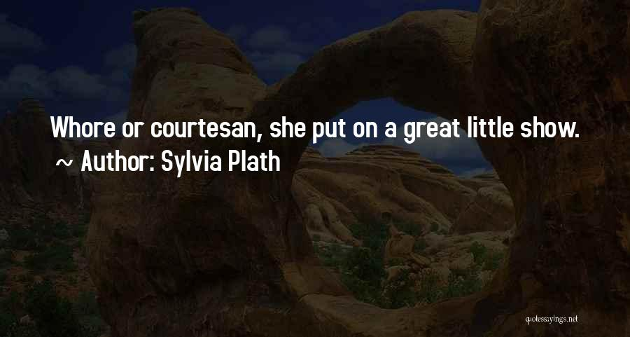 Best Courtesan Quotes By Sylvia Plath