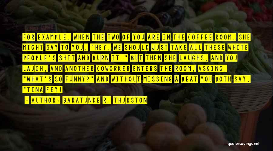 Best Coworker Quotes By Baratunde R. Thurston