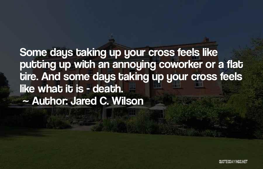 Best Coworker Quotes By Jared C. Wilson
