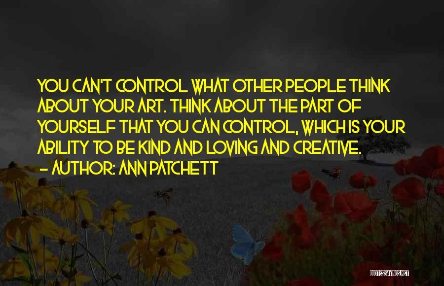 Best Creative Art Quotes By Ann Patchett