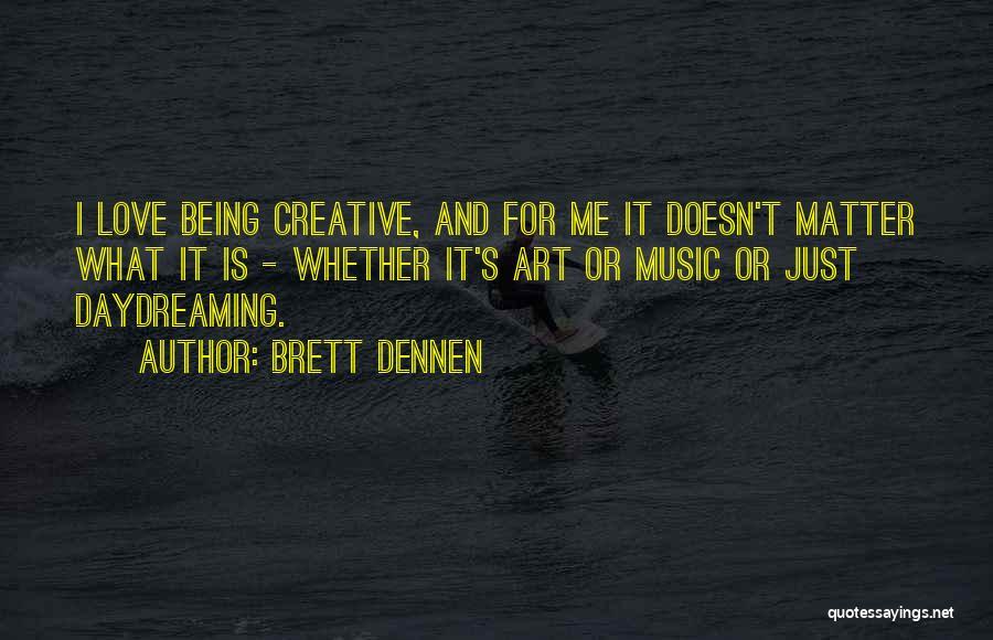 Best Creative Art Quotes By Brett Dennen