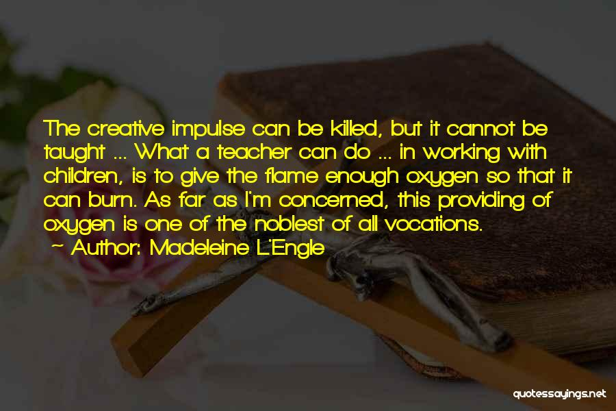 Best Creative Art Quotes By Madeleine L'Engle
