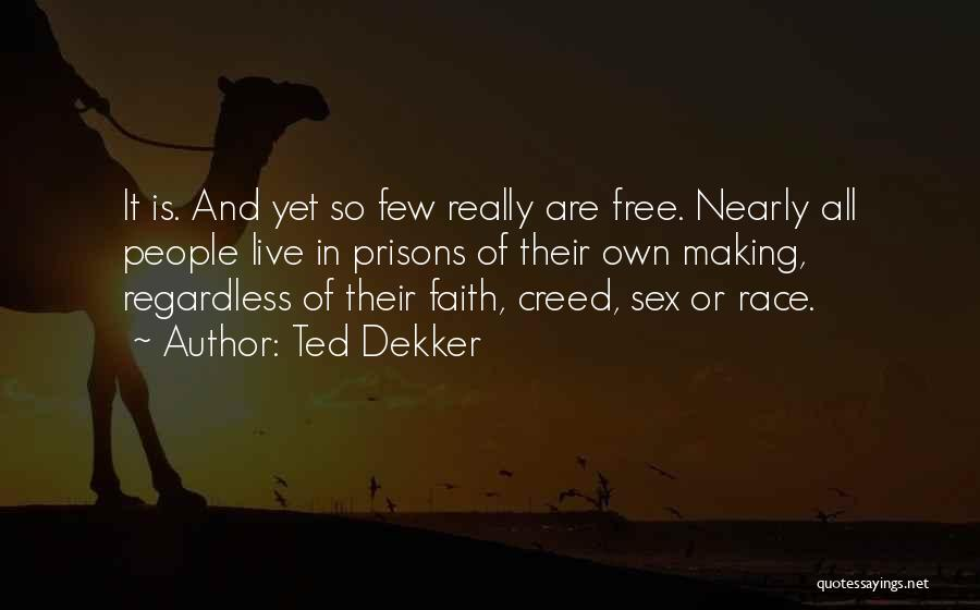 Best Creed Quotes By Ted Dekker