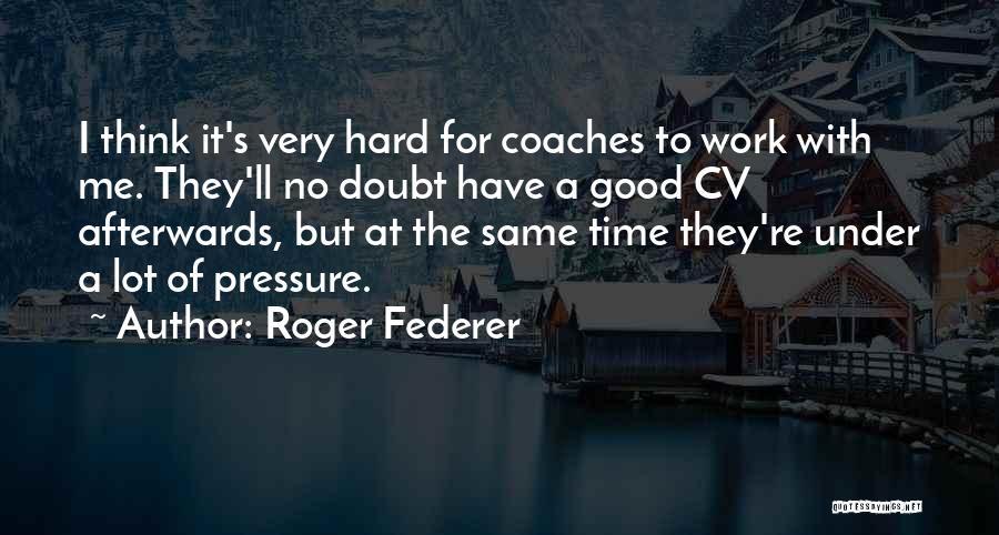 Best Cv Quotes By Roger Federer