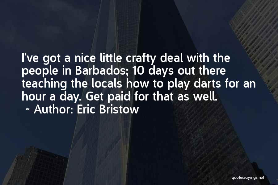 Best Darts Quotes By Eric Bristow