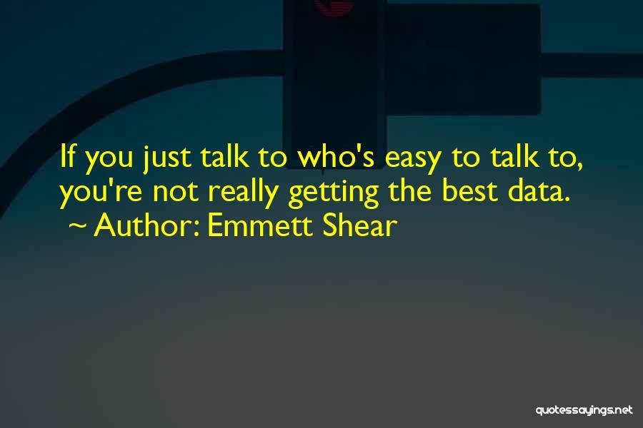 Best Data Quotes By Emmett Shear