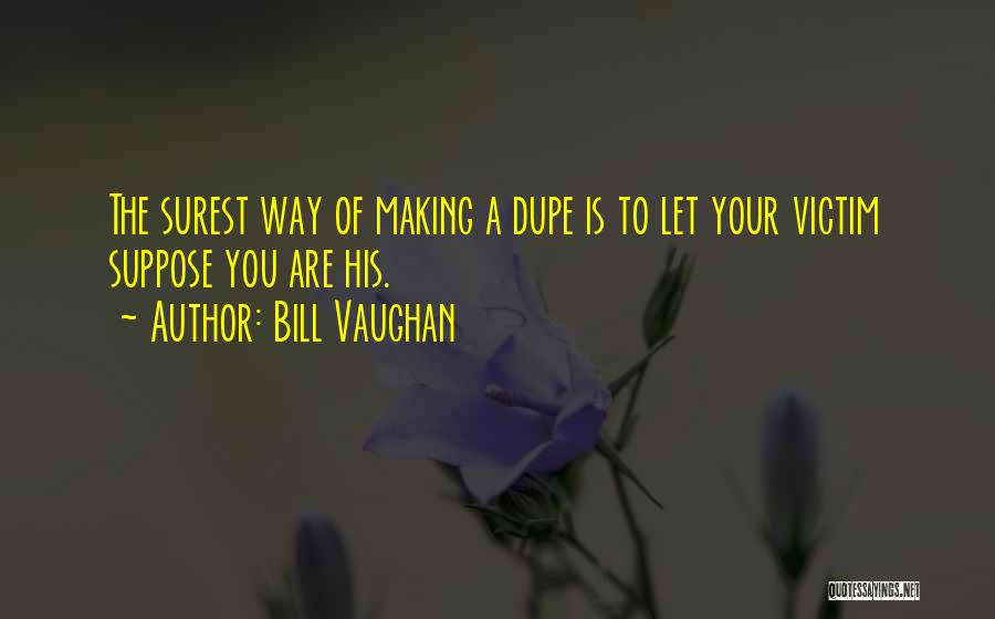 Best Deceit Quotes By Bill Vaughan
