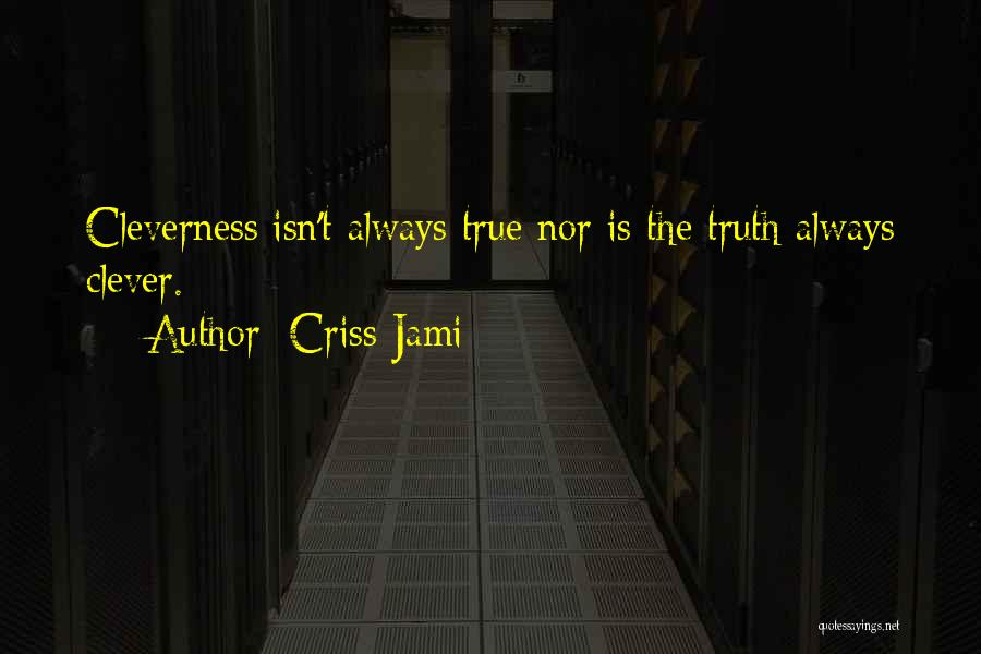 Best Deceit Quotes By Criss Jami