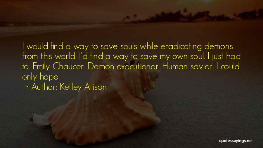 Best Demon's Souls Quotes By Ketley Allison