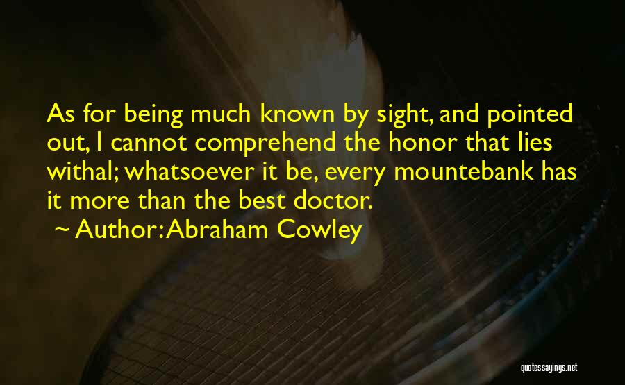 Best Doctors Quotes By Abraham Cowley