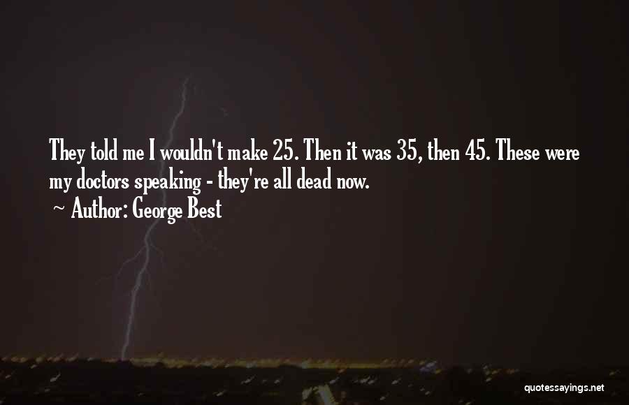 Best Doctors Quotes By George Best