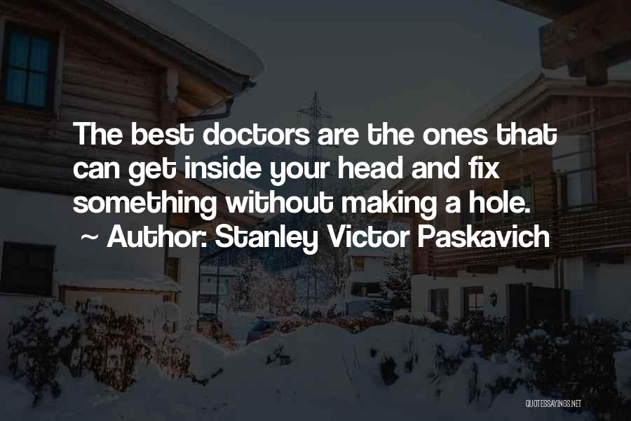 Best Doctors Quotes By Stanley Victor Paskavich