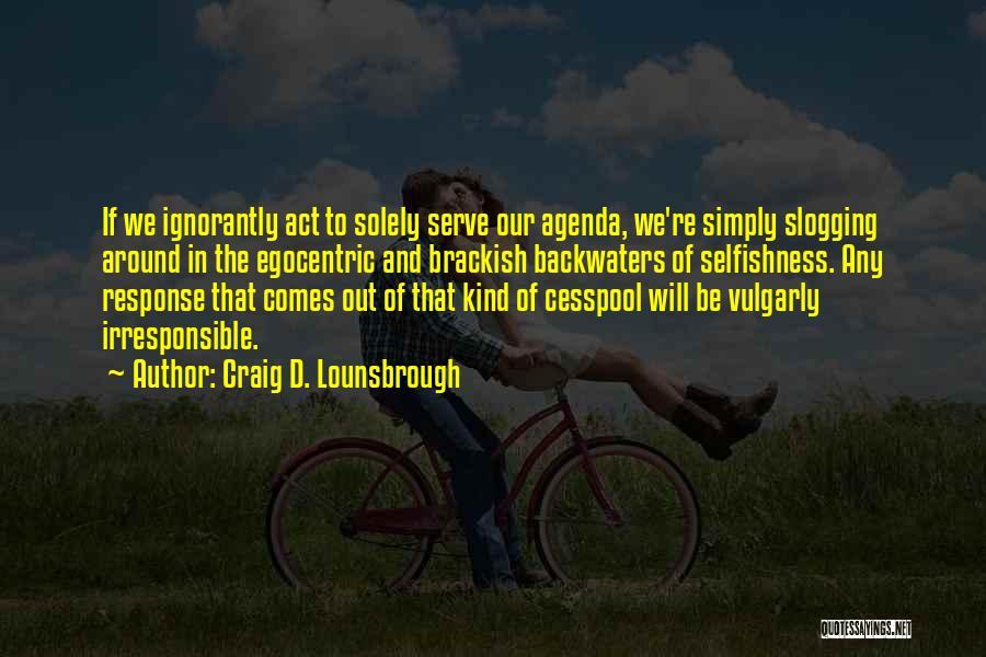 Best Egocentric Quotes By Craig D. Lounsbrough