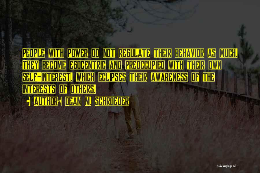 Best Egocentric Quotes By Dean M. Schroeder