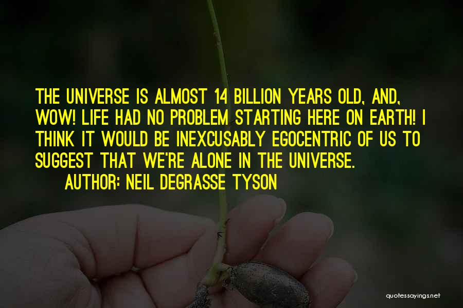 Best Egocentric Quotes By Neil DeGrasse Tyson