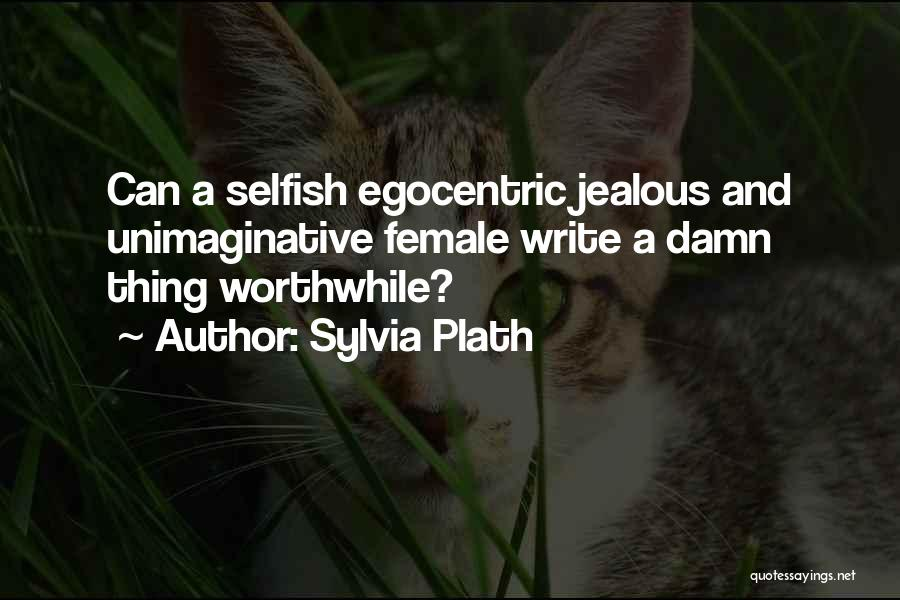 Best Egocentric Quotes By Sylvia Plath