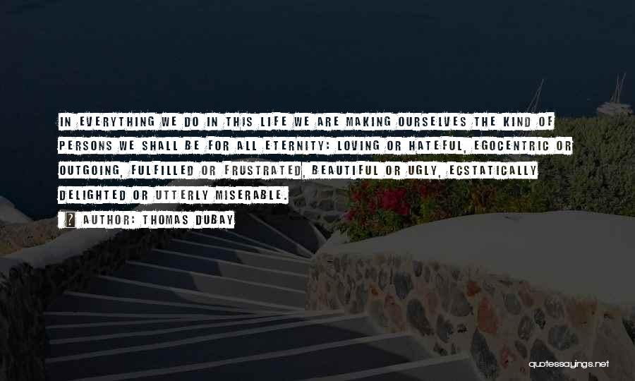 Best Egocentric Quotes By Thomas Dubay