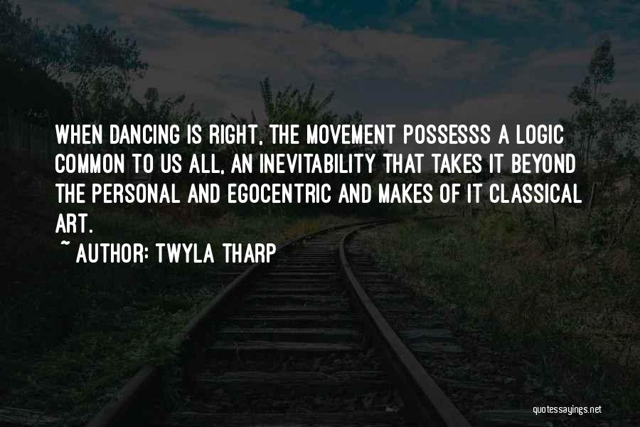 Best Egocentric Quotes By Twyla Tharp