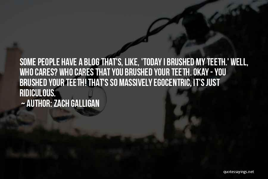 Best Egocentric Quotes By Zach Galligan