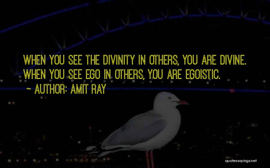 Best Egoistic Quotes By Amit Ray