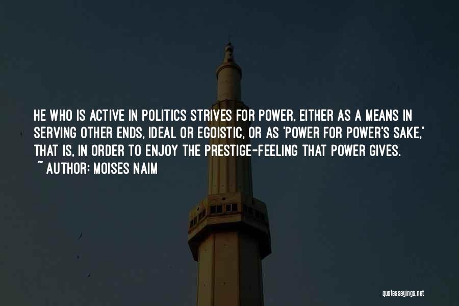 Best Egoistic Quotes By Moises Naim