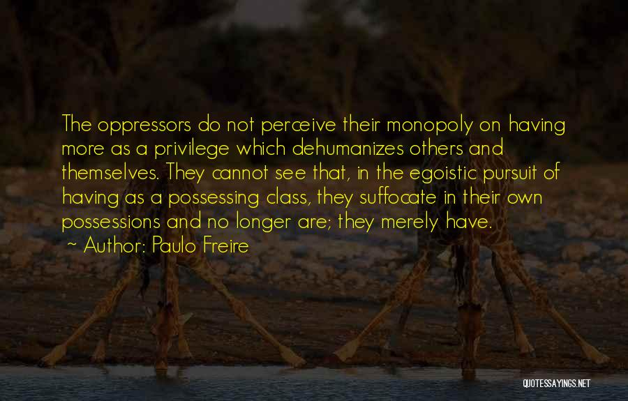 Best Egoistic Quotes By Paulo Freire