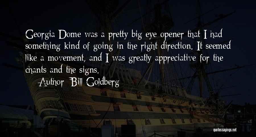 Best Eye Opener Quotes By Bill Goldberg