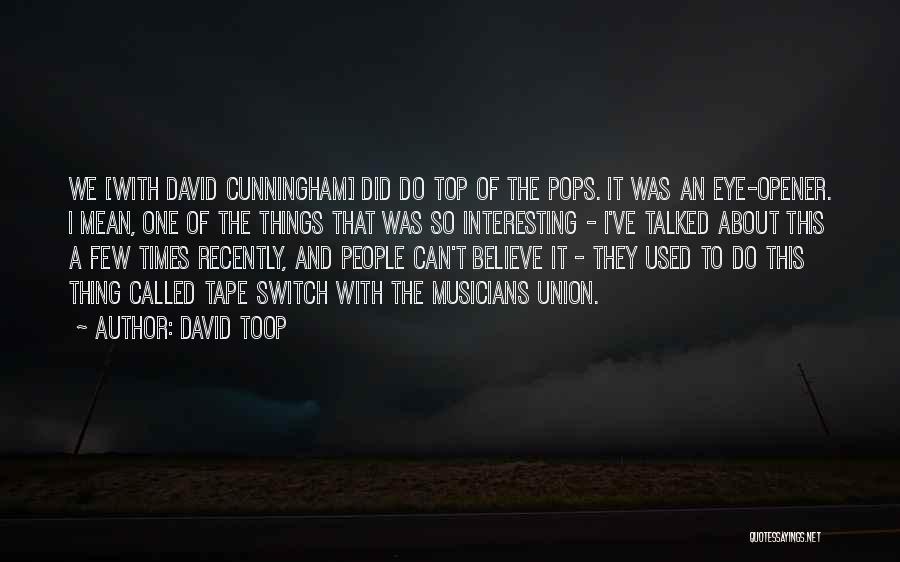 Best Eye Opener Quotes By David Toop