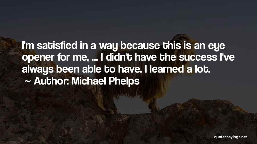Best Eye Opener Quotes By Michael Phelps