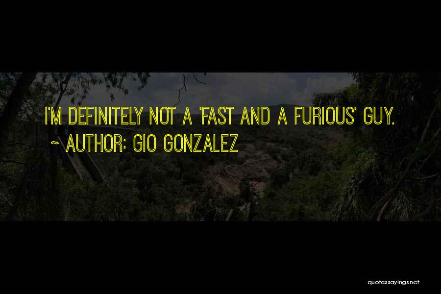 Best Fast And Furious 1 Quotes By Gio Gonzalez