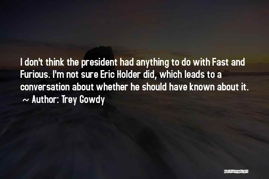 Best Fast And Furious 1 Quotes By Trey Gowdy
