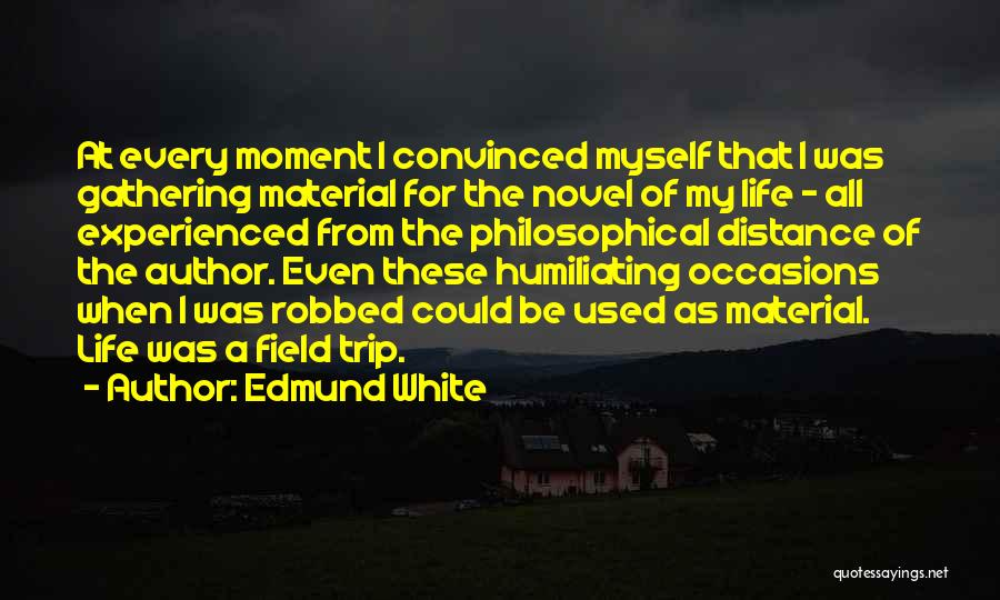 Best Field Trip Quotes By Edmund White
