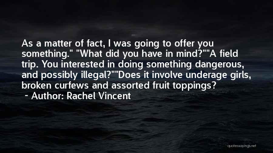 Best Field Trip Quotes By Rachel Vincent