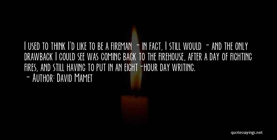 Best Firehouse Quotes By David Mamet