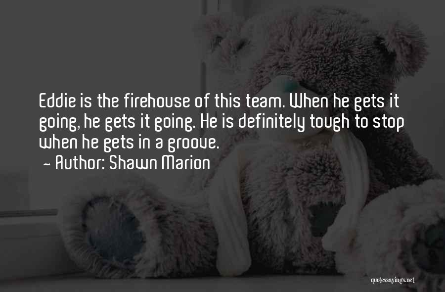 Best Firehouse Quotes By Shawn Marion