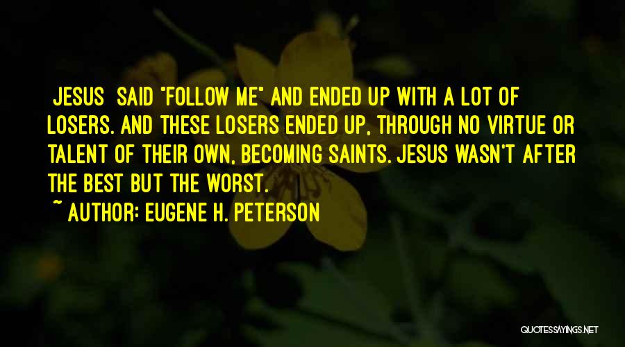 Best Follow Me Quotes By Eugene H. Peterson