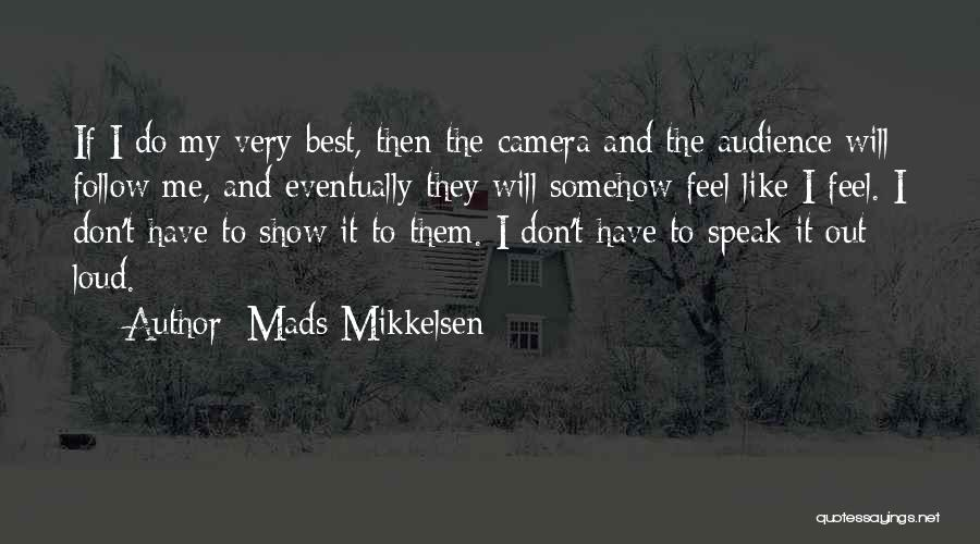 Best Follow Me Quotes By Mads Mikkelsen