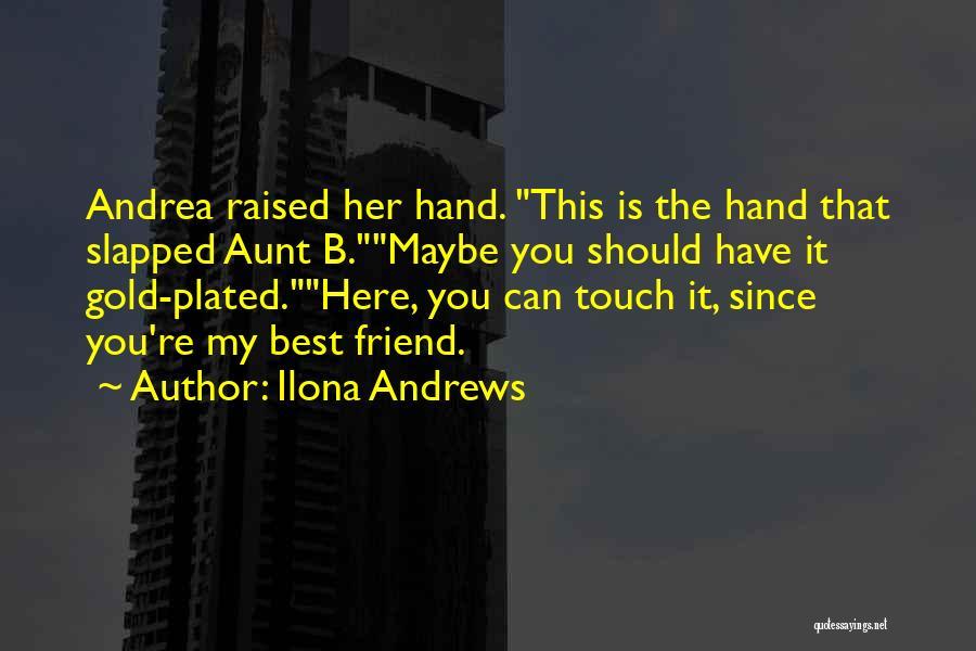 Best Friend Aunt Quotes By Ilona Andrews