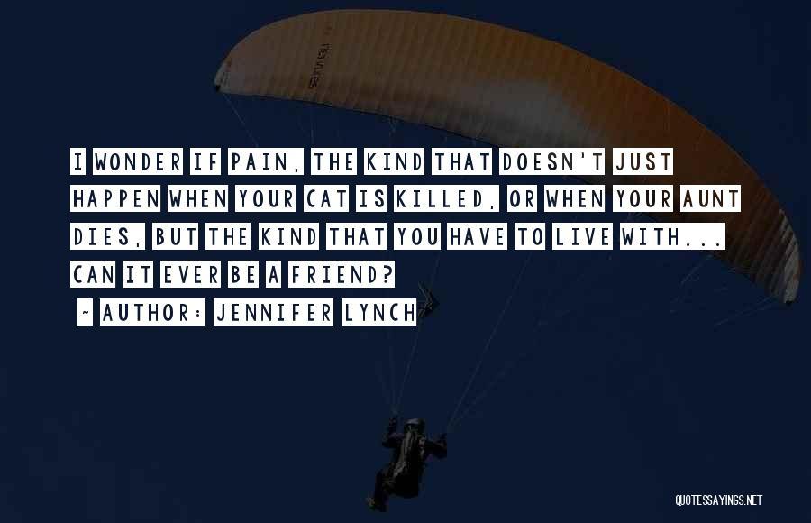 Best Friend Aunt Quotes By Jennifer Lynch
