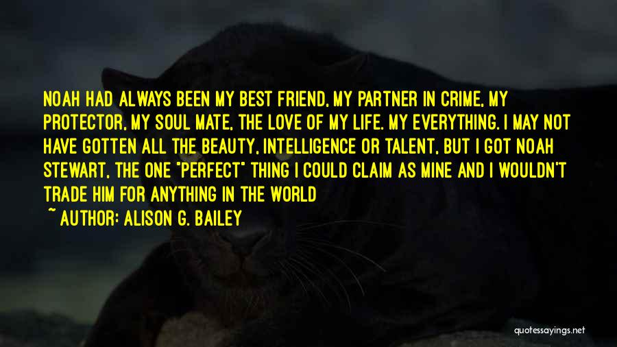 Best Friend Love My Life Quotes By Alison G. Bailey