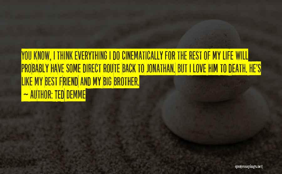 Best Friend Love My Life Quotes By Ted Demme