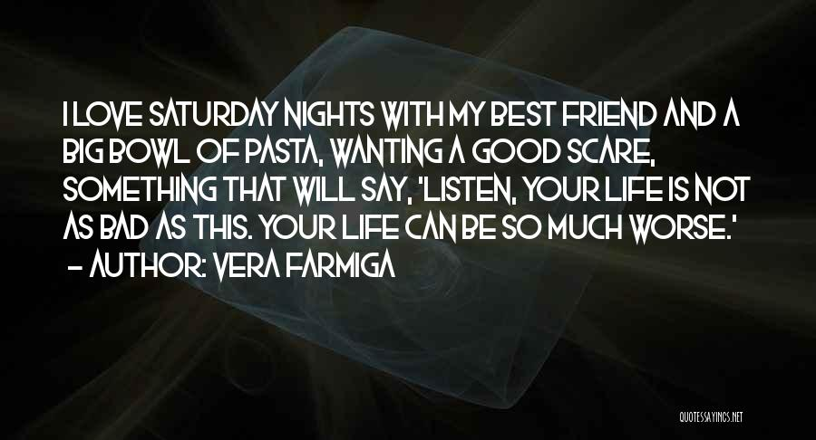 Best Friend Love My Life Quotes By Vera Farmiga