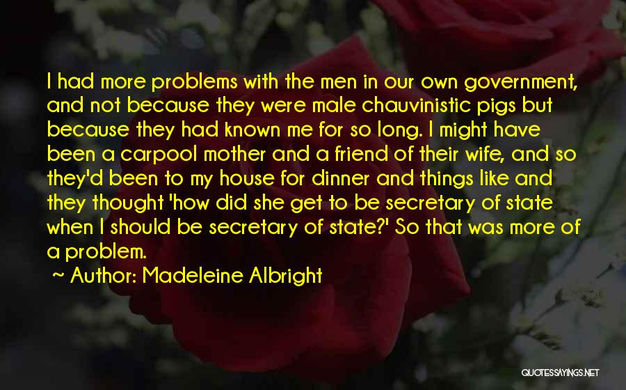 Best Friend Male Quotes By Madeleine Albright