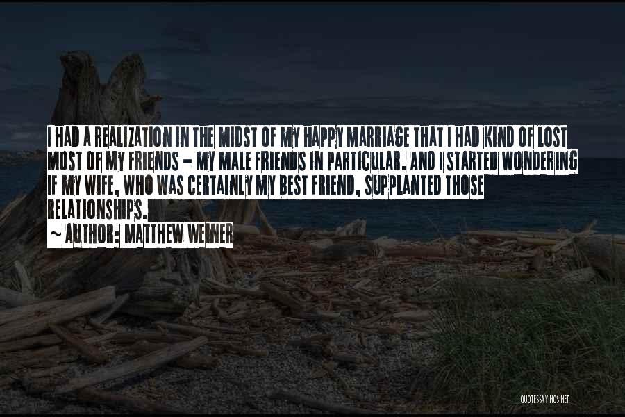 Best Friend Male Quotes By Matthew Weiner