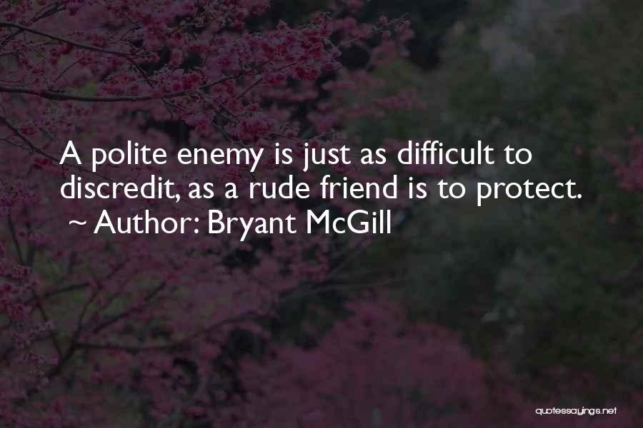 Best Friend Rude Quotes By Bryant McGill