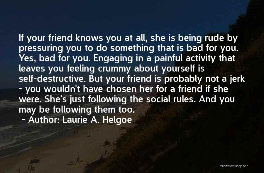 Best Friend Rude Quotes By Laurie A. Helgoe