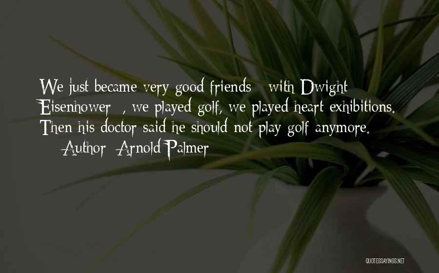 Best Friend We Heart It Quotes By Arnold Palmer